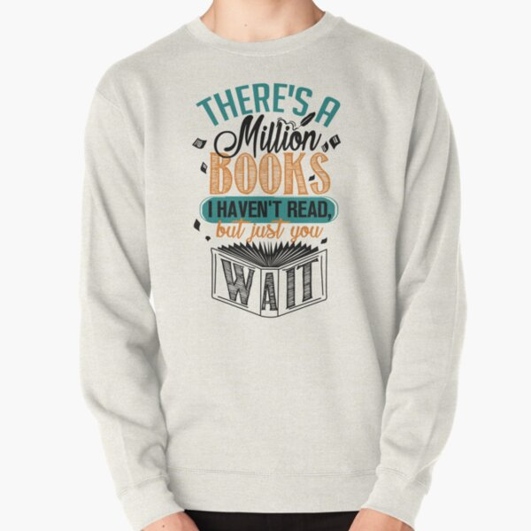 There's A Million Books I Haven't Read... Pullover Sweatshirt