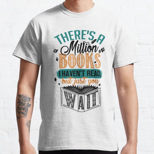 Es gibt eine Million Bücher, die ich nicht gelesen habe ... Classic T-Shirt