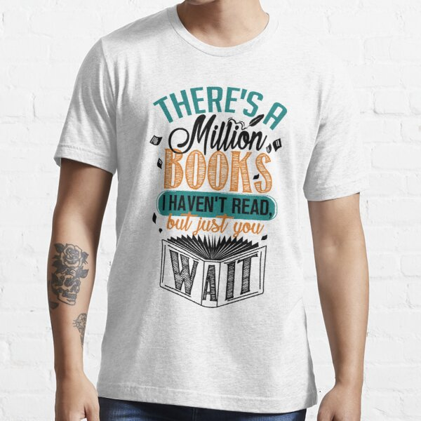 There's A Million Books I Haven't Read... Essential T-Shirt