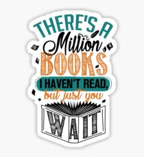 There's A Million Books I Haven't Read... Sticker
