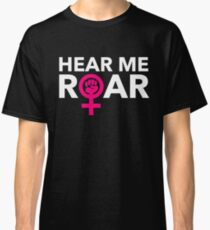 Hear ME ROAR Classic T-Shirt