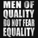 Men Of Quality Do Not Fear Equality by iEric