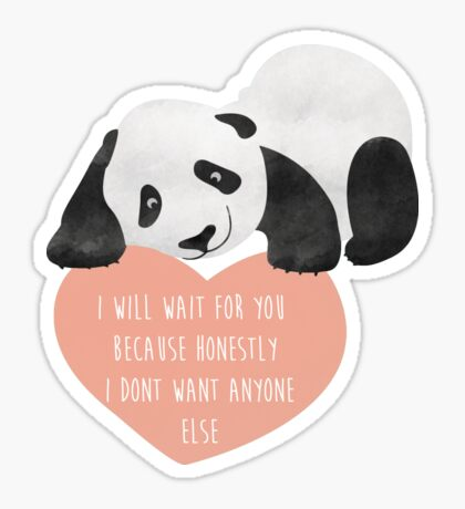 Panda Loving Heart - I will wait for you because honestly I dont want anyone else - Happy Valentines Day Sticker