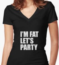 I'm Fat Let's Party Funny T Shirt Women's Fitted V-Neck T-Shirt