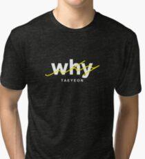 why - Taeyeon Tri-blend T-Shirt