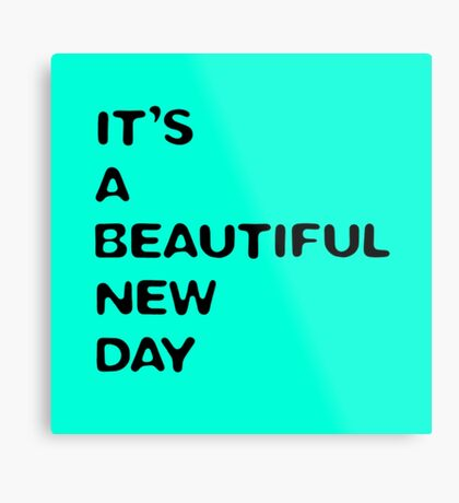 Its a beautiful new day (turquoise) Metal Print