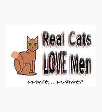 Real Men Love Cats Ironic Humor Photographic Print