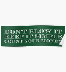 Don't Blow It, Keep It Simple, Count Your Money Poster
