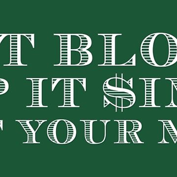 Don't Blow It, Keep It Simple, Count Your Money by mazzy12345