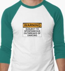 WARNING : SUBJECT TO SPONTANEOUS OUTBREAKS OF DANCING Men's Baseball ¾ T-Shirt