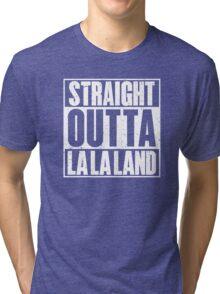 Straight outta la la land Tri-blend T-Shirt