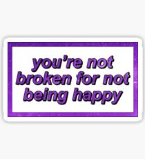 Game Grumps - You're Not Broken For Not Being Happy Sticker