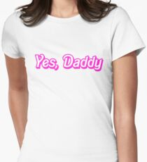 Yes, Daddy Womens Fitted T-Shirt