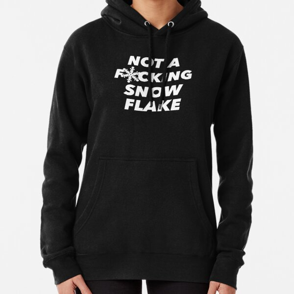 NOT A F*CKING SNOWFLAKE Pullover Hoodie