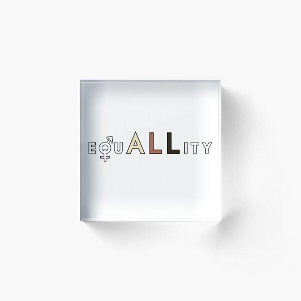 equALLity Acrylic Block
