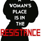 A Woman's Place Is In The Resistance by rachelmw