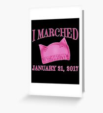 I Marched Jan 21, 2017 with Pussy Hat Greeting Card