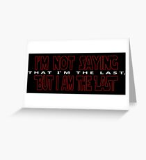I'm Not Saying That I'm The Last, But I Am The Last Greeting Card