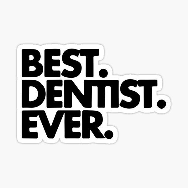 Best Dentist ever Sticker