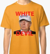 White Devil Trump Shirt Classic T-Shirt