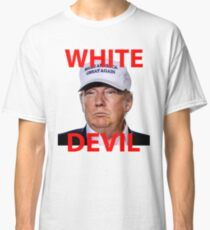 White Devil Trump Shirt Classic T-Shirt