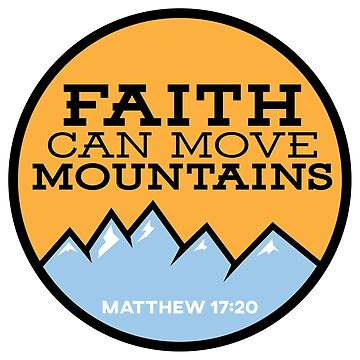 Faith Can Move Mountains - Matthew 17:20 T-Shirt by christianshirts