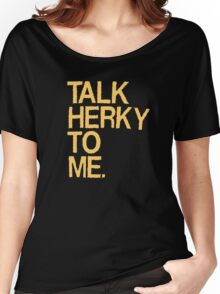 talk herky to her Women's Relaxed Fit T-Shirt