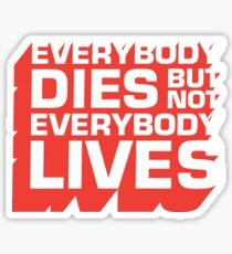 Everybody Dies But Not Everybody Lives Sticker