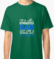 I'm A Gymnastics Dad Like Regular Only Cooler Classic T-Shirt