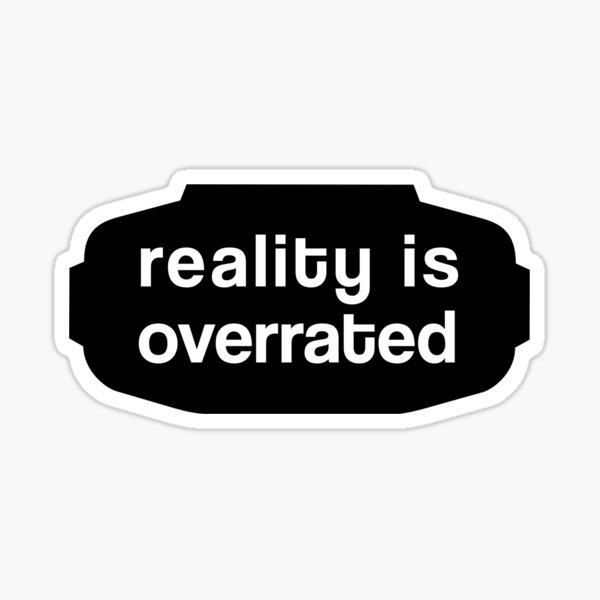 Reality is Overrated w. VR-Goggles Sticker
