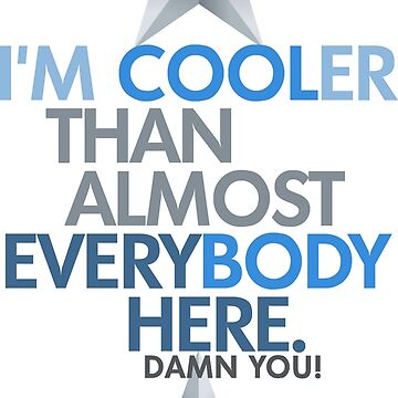 Cooler Than Most People Here by ezcreative