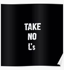 Take No L's Poster