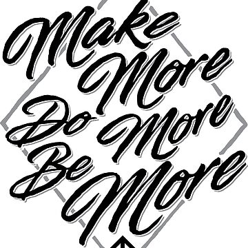 Make More, Do More, Be More - Light by hunchbacktravis