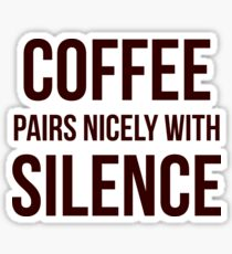 Coffee Pairs Nicely With Silence Sticker