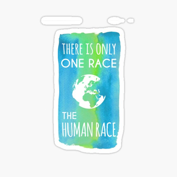 There is Only One Race. The Human Race. (blue & green) Sticker