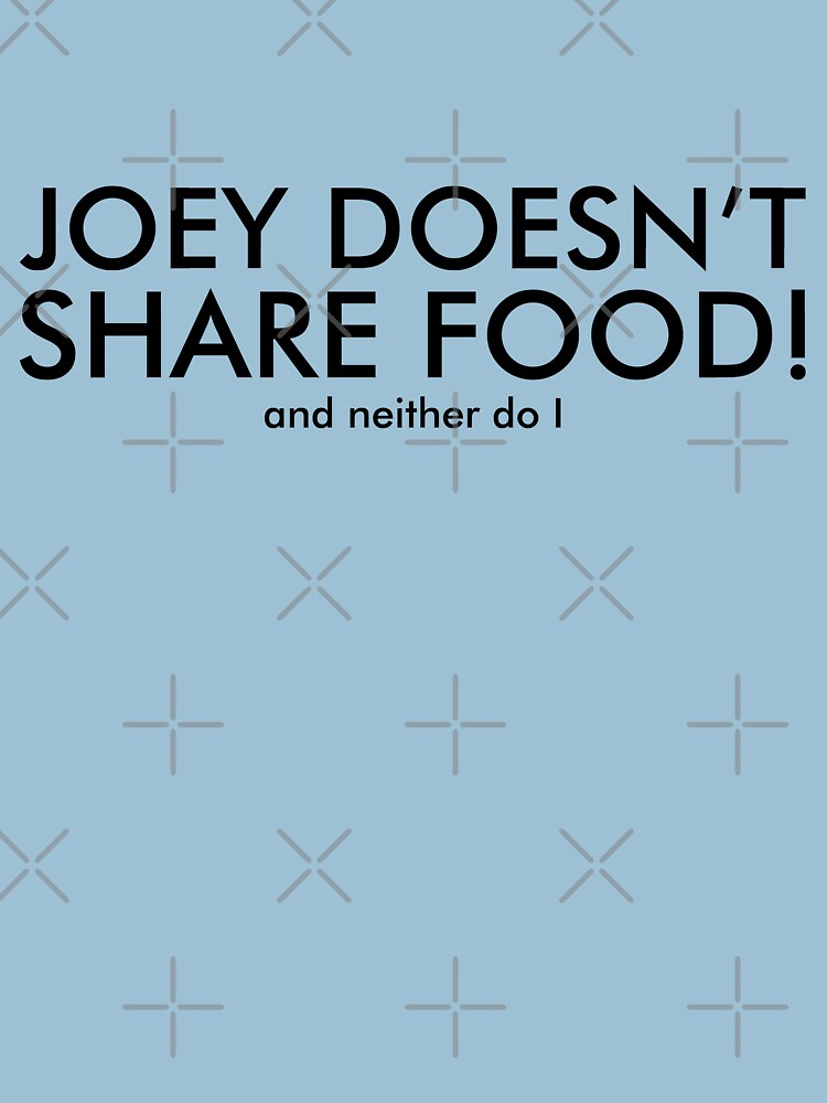 JOEY DOESN'T SHARE FOOD! (and neither do I) by SpyrosMonster