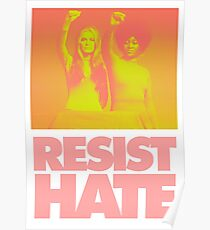 Resist Hate - Gloria Steinem and Dorothy PItman Hughes Poster