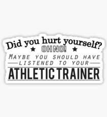 Did you hurt yourself? Athletic Trainer Design Sticker