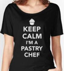 Keep calm I'm a pastry chef Women's Relaxed Fit T-Shirt