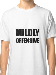 Mildly Offensive Classic T-Shirt