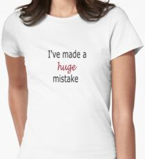 I've made a HUGE mistake Womens Fitted T-Shirt