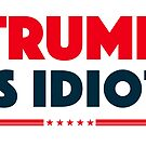 TRUMP IS IDIOT by FREE T-Shirts