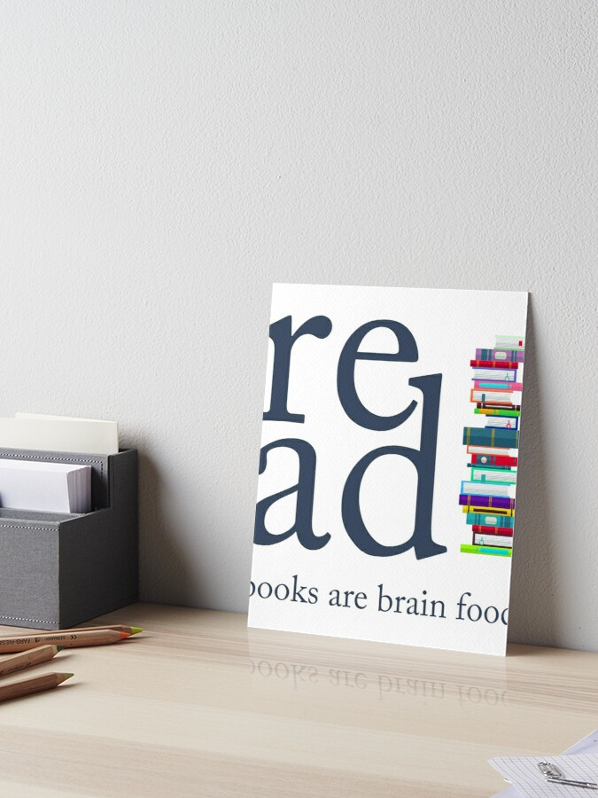 Read Because Books Are Brain Food Reading Rocks Literary Tee Art Board Print By Wisewolf0 Redbubble