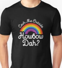 Cash Me Ousside How bow Dah Unisex T-Shirt