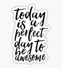today is a perfect day to be awesome,typography posters,typography posters,don't forget to be awesome,quote prints Sticker