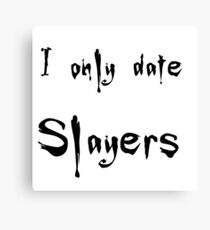 I only date Slayers Canvas Print