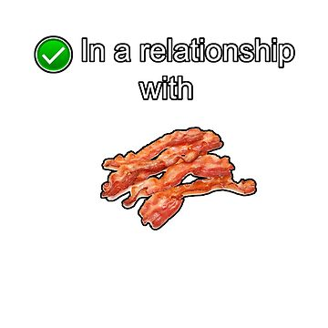 In a relationship with Bacon by StudioN