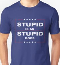 Stupid is as Stupid Does Unisex T-Shirt