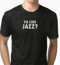 Ya like jazz? Tri-blend T-Shirt