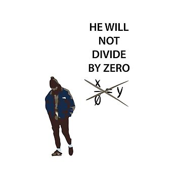 HE WILL NOT DIVIDE BY ZERO by and89